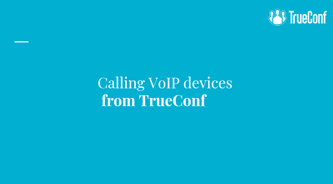 TrueConf's Webinar: PBX & Telephony Integration 1