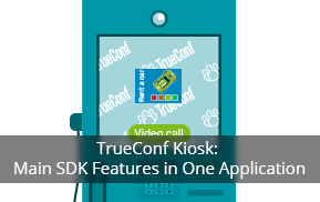 TrueConf Kiosk: Main SDK Features in One Application - Video