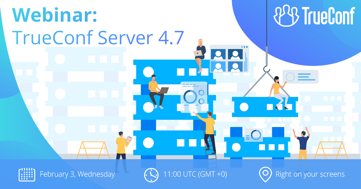 TrueConf Server 4.7 Webinar: Key Highlights 4