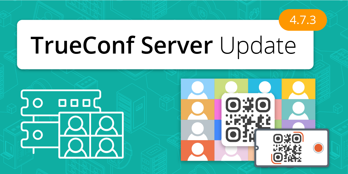 TrueConf Server Update: QR codes to join meetings from TrueConf Room 7