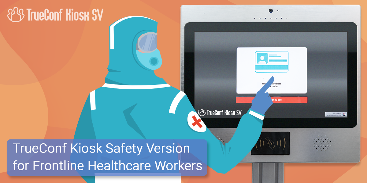 TrueConf Releases a Safety Version of TrueConf Kiosk for Frontline Healthcare Workers 1